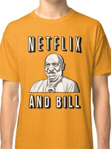 Netflix and Bill  Classic T-Shirt