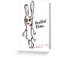 zombie bunny rabbit feelin fine Greeting Card