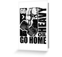 Go Heavy Or Go Home Gym Fitness Greeting Card