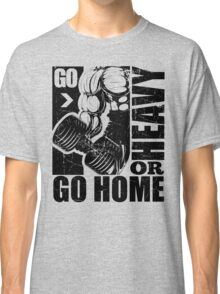 Go Heavy Or Go Home Gym Fitness Classic T-Shirt