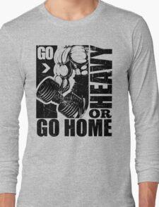 Go Heavy Or Go Home Gym Fitness Long Sleeve T-Shirt