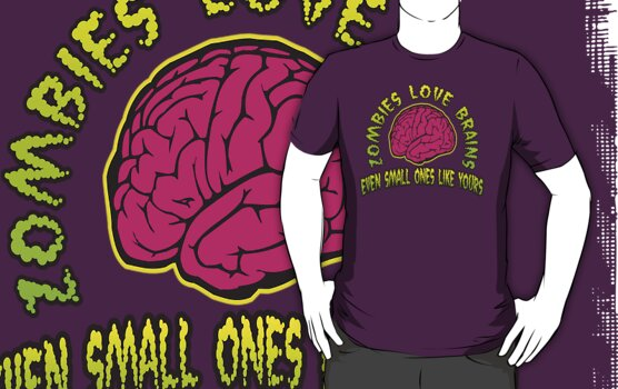 "Zombies Love Brains ""Even Small Ones Like Yours"" by BUB THE ZOMBIE"