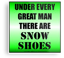 Under Every Great Man There Are Snow Shoes Metal Print