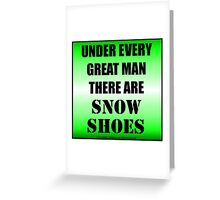Under Every Great Man There Are Snow Shoes Greeting Card