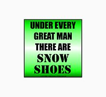 Under Every Great Man There Are Snow Shoes Unisex T-Shirt