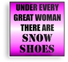 Under Every Great Woman There Are Snow Shoes Metal Print