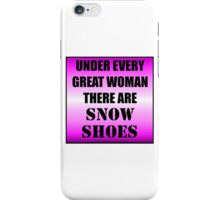 Under Every Great Woman There Are Snow Shoes iPhone Case/Skin