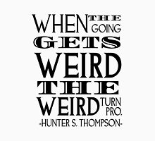When the going gets weird... Unisex T-Shirt