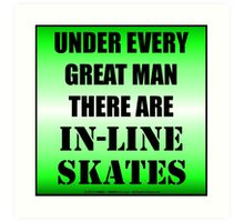 Under Every Great Man There Are In-Line Skates Art Print