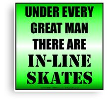 Under Every Great Man There Are In-Line Skates Canvas Print