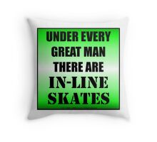 Under Every Great Man There Are In-Line Skates Throw Pillow