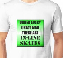 Under Every Great Man There Are In-Line Skates Unisex T-Shirt