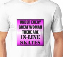 Under Every Great Woman There Are In-Line Skates Unisex T-Shirt