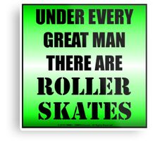 Under Every Great Man There Are Roller Skates Metal Print