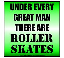 Under Every Great Man There Are Roller Skates Photographic Print