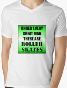 Under Every Great Man There Are Roller Skates Mens V-Neck T-Shirt