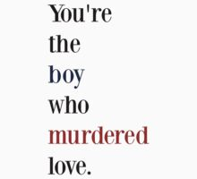 You're the boy who murdered love by mariannamonstaa