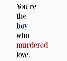 You're the boy who murdered love Unisex T-Shirt