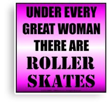 Under Every Great Woman There Are Roller Skates Canvas Print