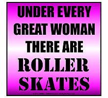 Under Every Great Woman There Are Roller Skates Photographic Print