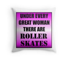 Under Every Great Woman There Are Roller Skates Throw Pillow