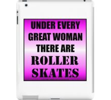 Under Every Great Woman There Are Roller Skates iPad Case/Skin