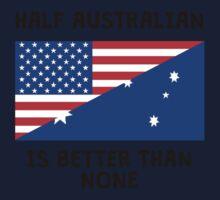 Half Australian Is Better Than None Kids Tee