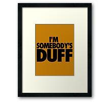 I'M SOMEBODY'S DUFF Framed Print