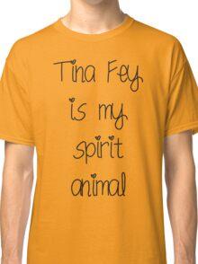 Tina Fey is my spirit animal Classic T-Shirt