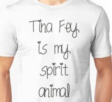 Tina Fey is my spirit animal Unisex T-Shirt