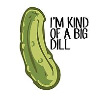 I'M KIND OF A BIG DILL Photographic Print