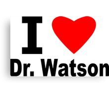 I Love Doctor Watson Canvas Print