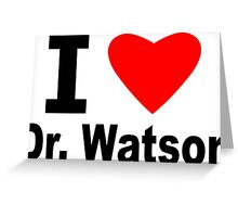 I Love Doctor Watson Greeting Card