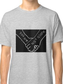 You are not Alone Classic T-Shirt