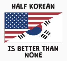 Half Korean Is Better Than None Baby Tee