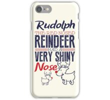Rudolph the red nosed reindeer had a very shiny nose!  iPhone Case/Skin