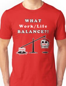 WHAT Work/Life Balance?! (Dark Tees) T-Shirt