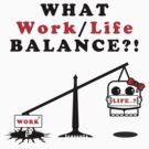 WHAT Work/Life Balance?! (Light Tees) by frozenfa