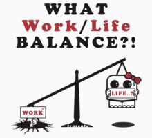 WHAT Work/Life Balance?! (Light Tees) T-Shirt
