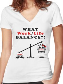 WHAT Work/Life Balance?! (Light Tees) Women's Fitted V-Neck T-Shirt