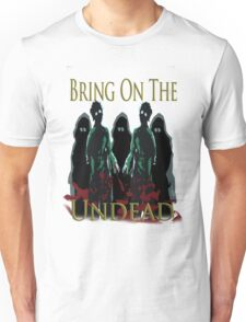 bring on the undead Unisex T-Shirt