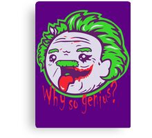 Why So Genius ? Canvas Print