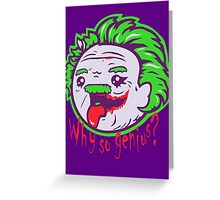 Why So Genius ? Greeting Card