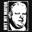 Not My Mayor Rob Ford Shirt by J. William Grantham
