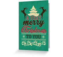 A very merry christmas to you! Greeting Card