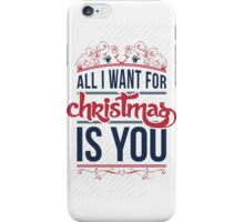 All I want for christmas is you!  iPhone Case/Skin