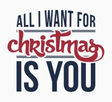All I want for christmas is you!  One Piece - Short Sleeve