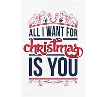 All I want for christmas is you!  Photographic Print