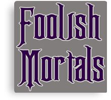 Foolish Mortals Canvas Print