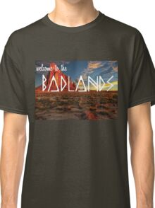 Welcome To The Badlands Classic T-Shirt